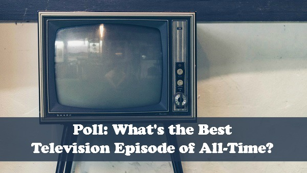 Poll: What's the Best Television Episode of All-Time? | Unpopular Opinion