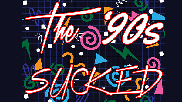 The 90s Sucked